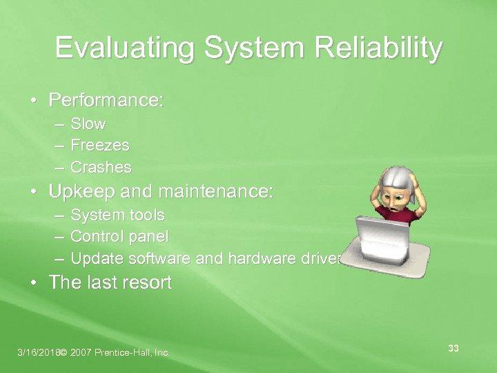Evaluating System Reliability • Performance: – Slow – Freezes – Crashes • Upkeep and