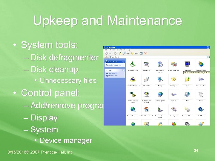 Upkeep and Maintenance • System tools: – Disk defragmenter – Disk cleanup • Unnecessary