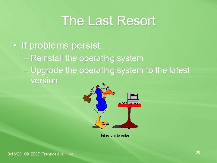 The Last Resort • If problems persist: – Reinstall the operating system – Upgrade