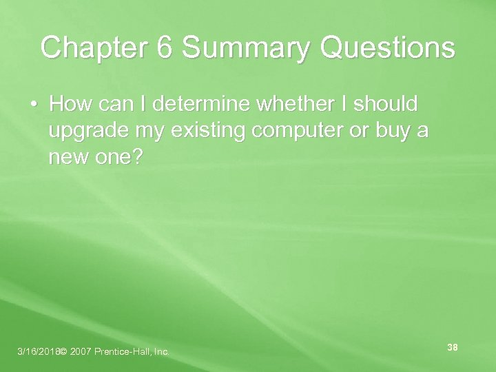 Chapter 6 Summary Questions • How can I determine whether I should upgrade my