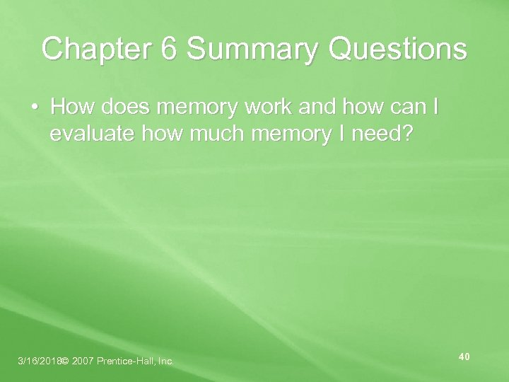 Chapter 6 Summary Questions • How does memory work and how can I evaluate