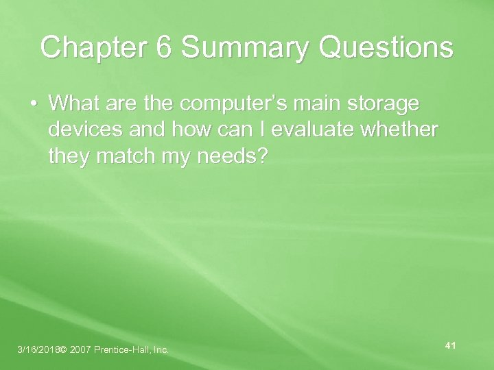 Chapter 6 Summary Questions • What are the computer's main storage devices and how