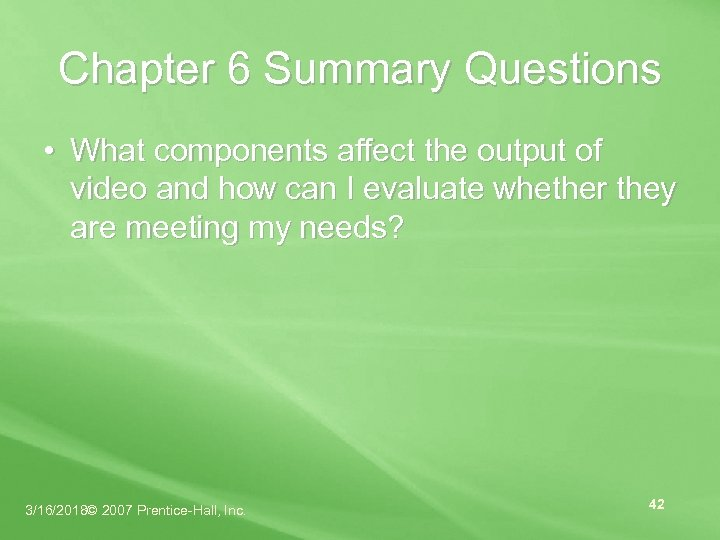 Chapter 6 Summary Questions • What components affect the output of video and how