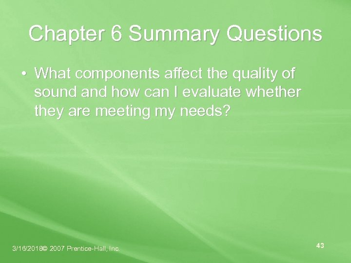 Chapter 6 Summary Questions • What components affect the quality of sound and how