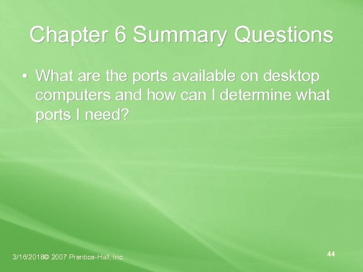 Chapter 6 Summary Questions • What are the ports available on desktop computers and