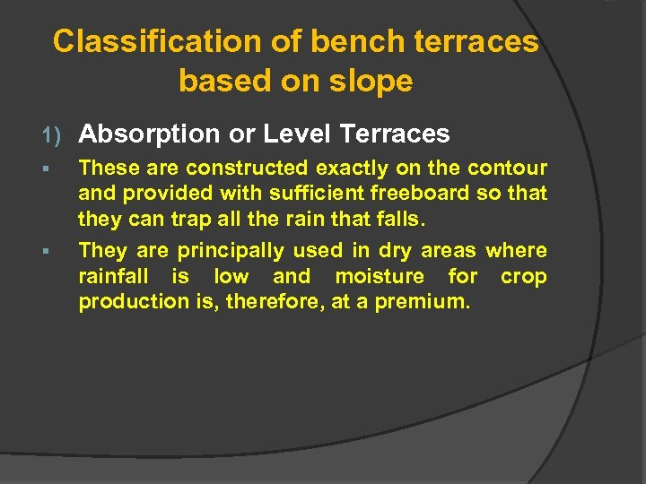 Classification of bench terraces based on slope 1) Absorption or Level Terraces § These