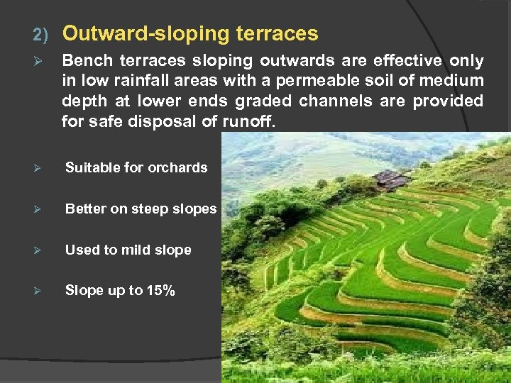 2) Outward-sloping terraces Ø Bench terraces sloping outwards are effective only in low rainfall