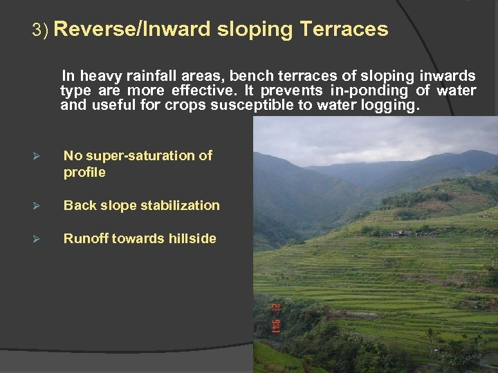 3) Reverse/Inward sloping Terraces In heavy rainfall areas, bench terraces of sloping inwards type