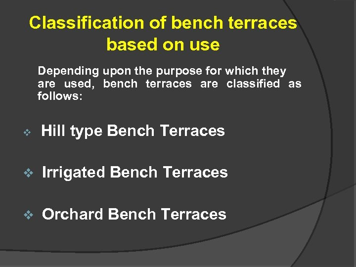 Classification of bench terraces based on use Depending upon the purpose for which they
