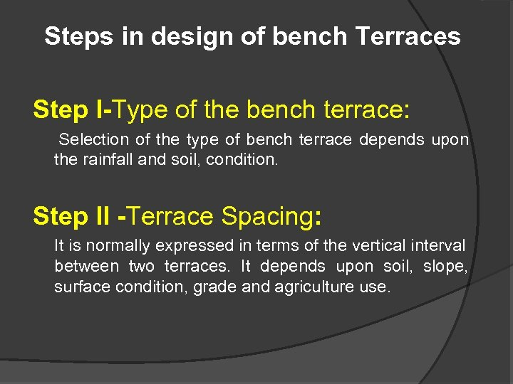 Steps in design of bench Terraces Step I-Type of the bench terrace: Selection of