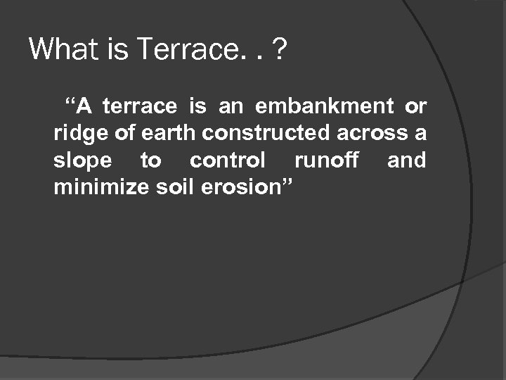 "What is Terrace. . ? ""A terrace is an embankment or ridge of earth"