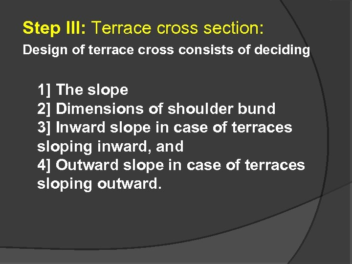 Step III: Terrace cross section: Design of terrace cross consists of deciding 1] The