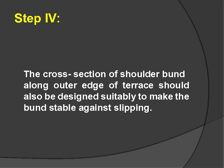 Step IV: The cross- section of shoulder bund along outer edge of terrace should