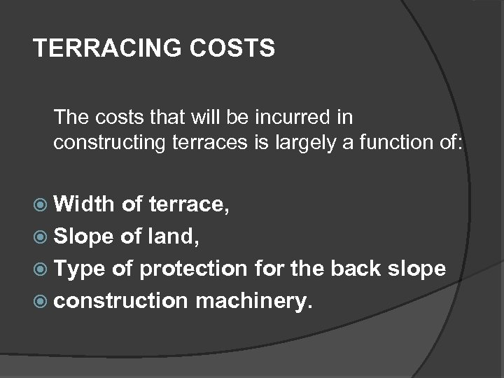 TERRACING COSTS The costs that will be incurred in constructing terraces is largely a