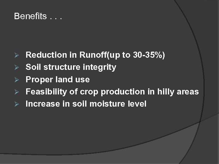 Benefits. . . Ø Ø Ø Reduction in Runoff(up to 30 -35%) Soil structure