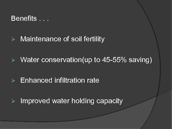 Benefits. . . Ø Maintenance of soil fertility Ø Water conservation(up to 45 -55%