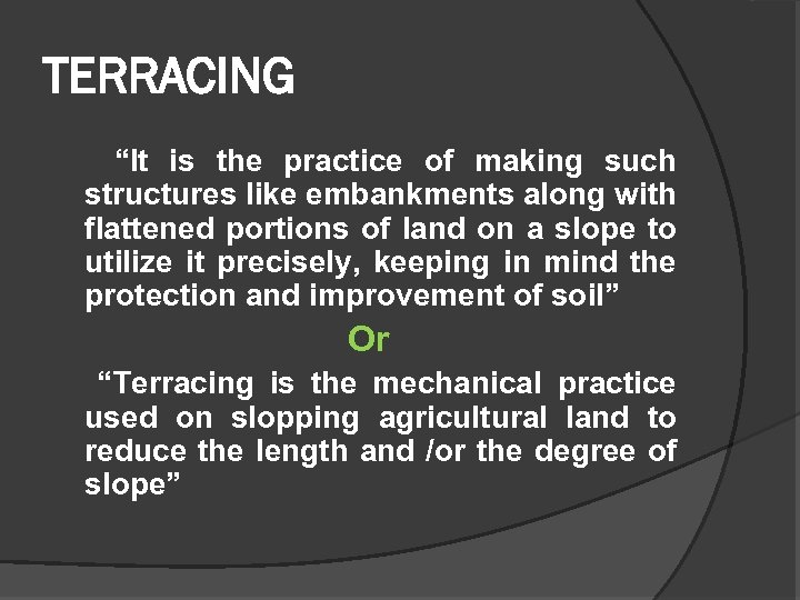 """TERRACING """"It is the practice of making such structures like embankments along with flattened"""