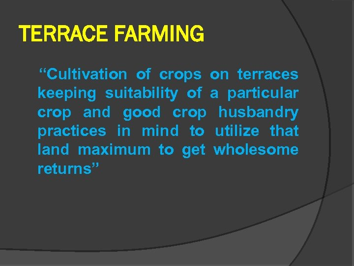 "TERRACE FARMING ""Cultivation of crops on terraces keeping suitability of a particular crop and"