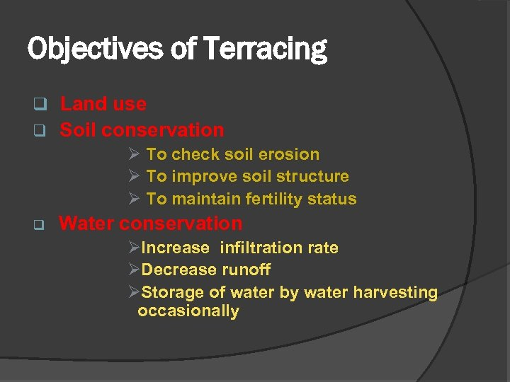 Objectives of Terracing q Land use q Soil conservation Ø To check soil erosion