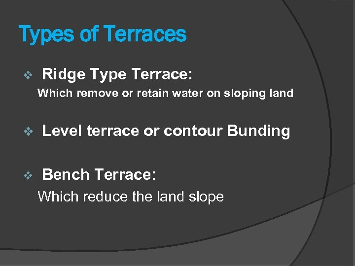 Types of Terraces v Ridge Type Terrace: Which remove or retain water on sloping