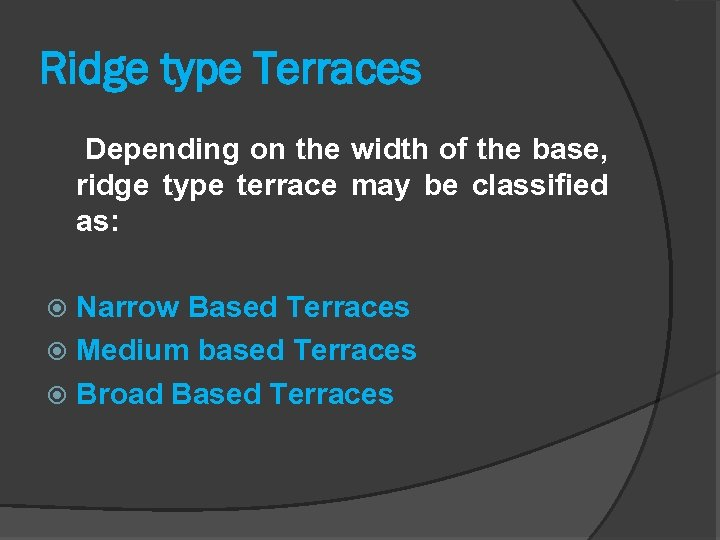 Ridge type Terraces Depending on the width of the base, ridge type terrace may