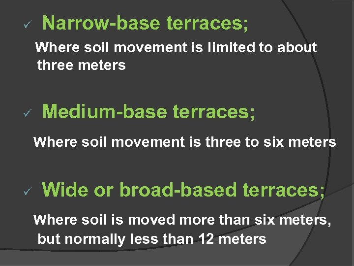 ü Narrow-base terraces; Where soil movement is limited to about three meters ü Medium-base
