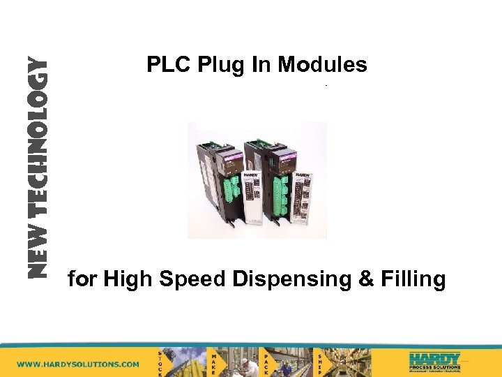 NEW TECHNOLOGY PLC Plug In Modules for High Speed Dispensing & Filling