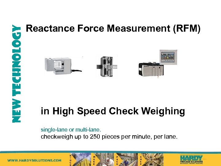 NEW TECHNOLOGY Reactance Force Measurement (RFM) in High Speed Check Weighing single-lane or multi-lane.