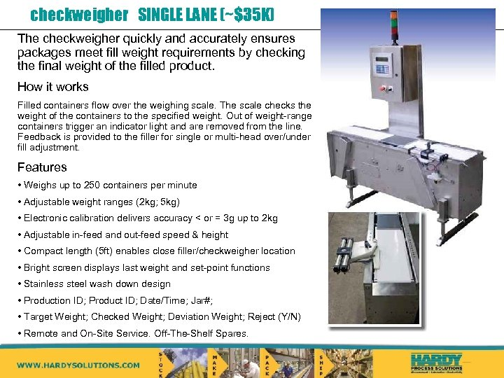checkweigher SINGLE LANE (~$35 K) The checkweigher quickly and accurately ensures packages meet fill