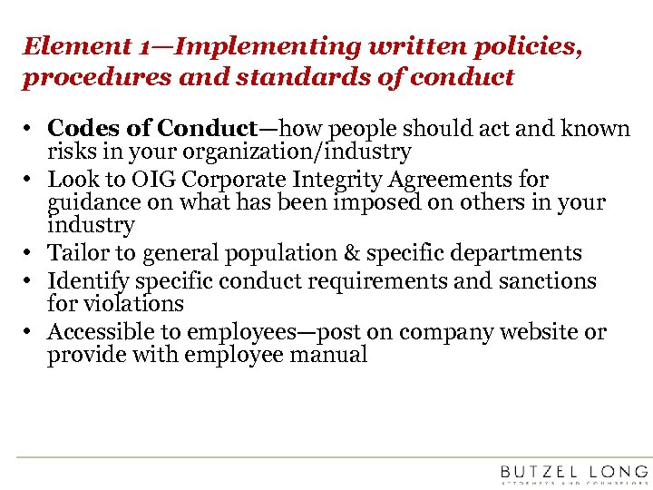 Element 1—Implementing written policies, procedures and standards of conduct • Codes of Conduct—how people