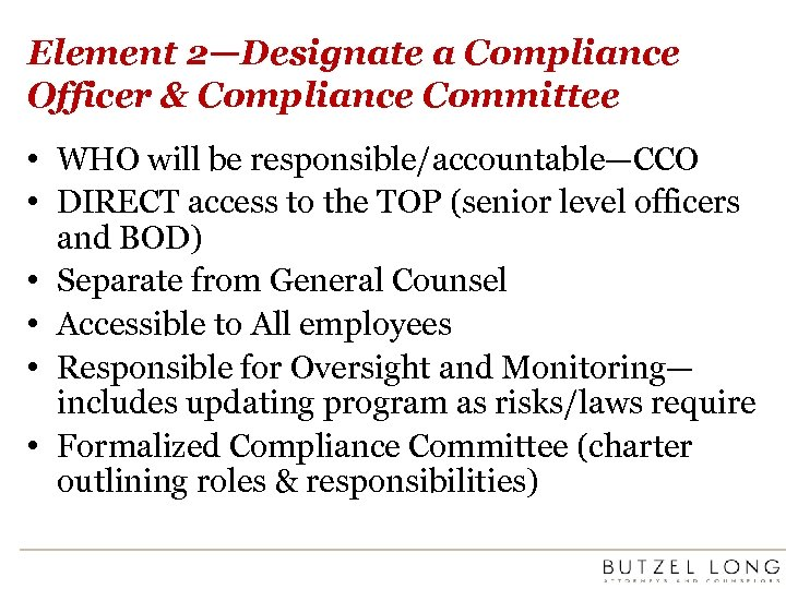 Element 2—Designate a Compliance Officer & Compliance Committee • WHO will be responsible/accountable—CCO •