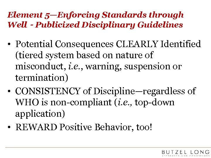 Element 5—Enforcing Standards through Well‐Publicized Disciplinary Guidelines • Potential Consequences CLEARLY Identified (tiered system