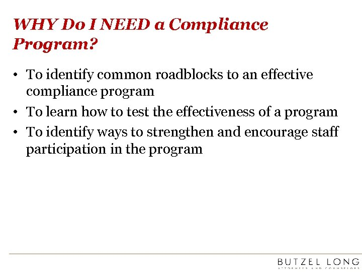 WHY Do I NEED a Compliance Program? • To identify common roadblocks to an