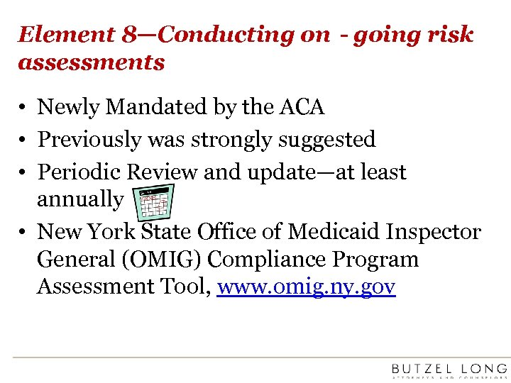 Element 8—Conducting on‐going risk assessments • Newly Mandated by the ACA • Previously was
