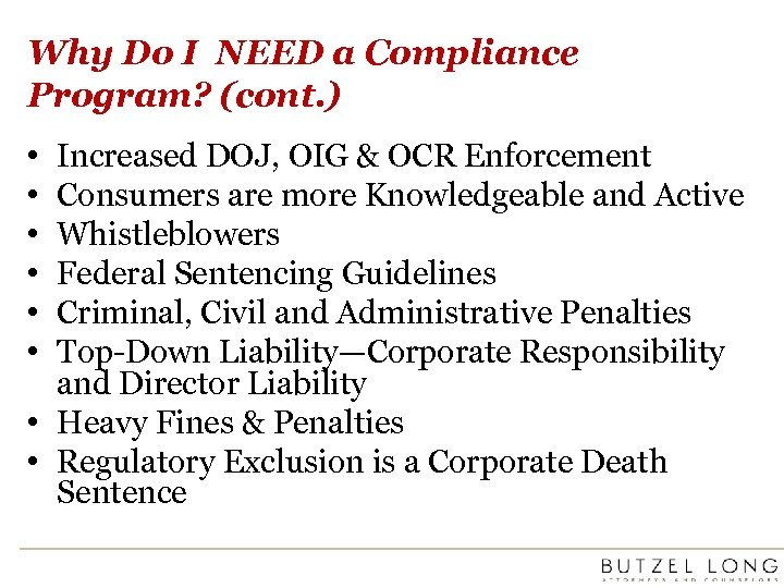 Why Do I NEED a Compliance Program? (cont. ) • • • Increased DOJ,