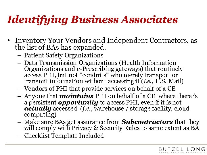 Identifying Business Associates • Inventory Your Vendors and Independent Contractors, as the list of