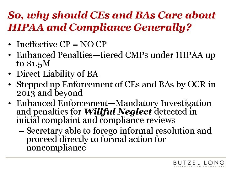 So, why should CEs and BAs Care about HIPAA and Compliance Generally? • Ineffective