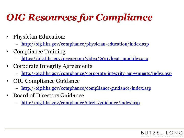 OIG Resources for Compliance • Physician Education: – http: //oig. hhs. gov/compliance/physician-education/index. asp •