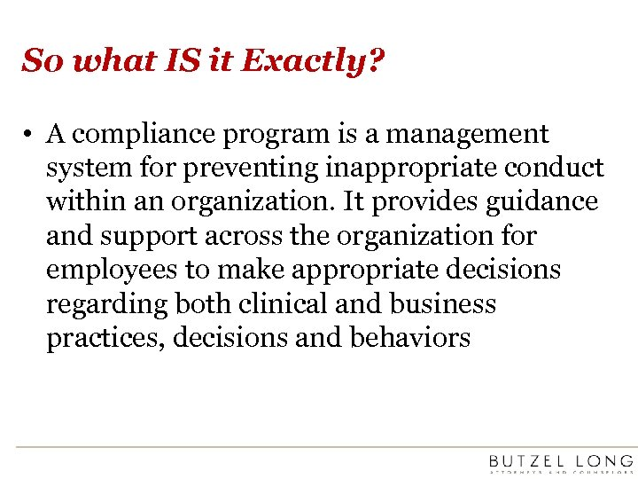 So what IS it Exactly? • A compliance program is a management system for