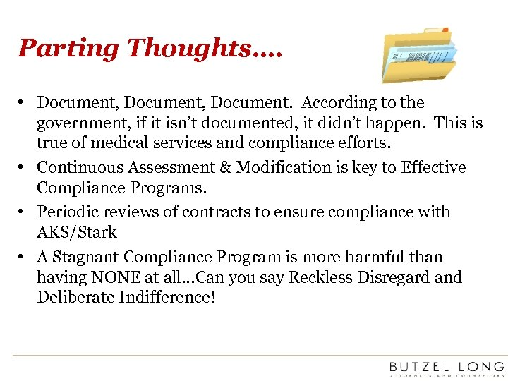Parting Thoughts…. • Document, Document. According to the government, if it isn't documented, it