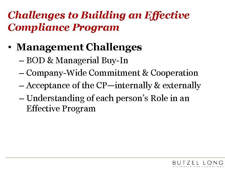 Challenges to Building an Effective Compliance Program • Management Challenges – BOD & Managerial