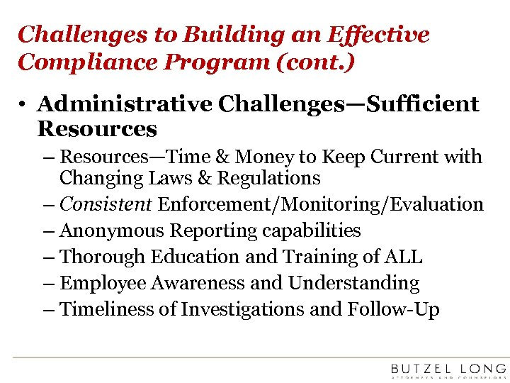 Challenges to Building an Effective Compliance Program (cont. ) • Administrative Challenges—Sufficient Resources –