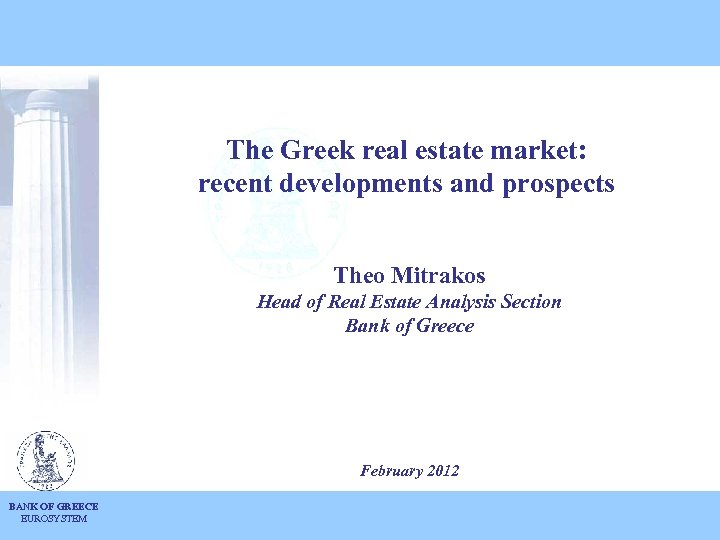 The Greek real estate market: recent developments and prospects Theo Mitrakos Head of Real