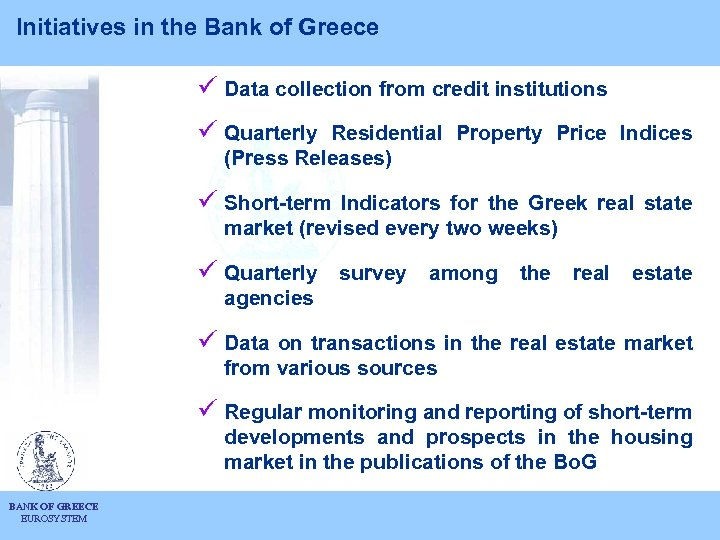 Initiatives in the Bank of Greece ü Data collection from credit institutions ü Quarterly
