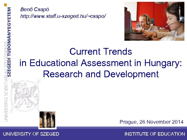 Benő Csapó http: //www. staff. u-szeged. hu/~csapo/ Current Trends in Educational Assessment in Hungary: