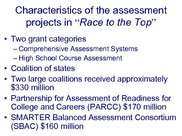 "Characteristics of the assessment projects in ""Race to the Top"" • Two grant categories"