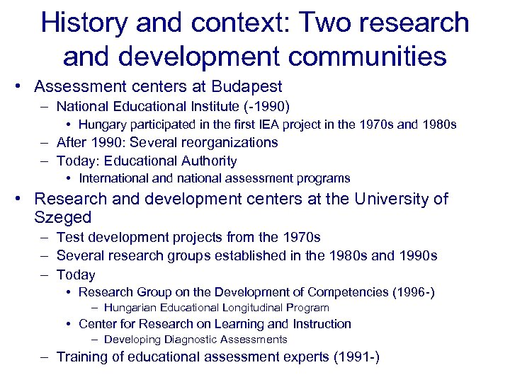 History and context: Two research and development communities • Assessment centers at Budapest –