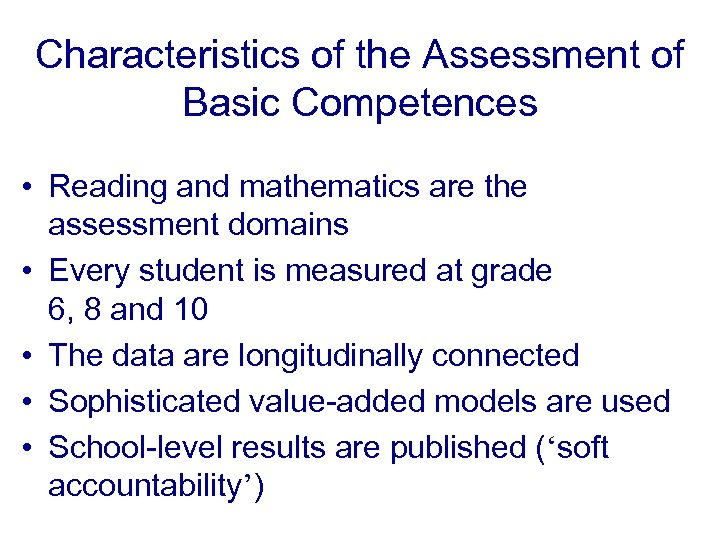 Characteristics of the Assessment of Basic Competences • Reading and mathematics are the assessment