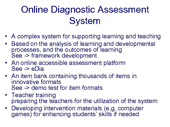 Online Diagnostic Assessment System • A complex system for supporting learning and teaching •