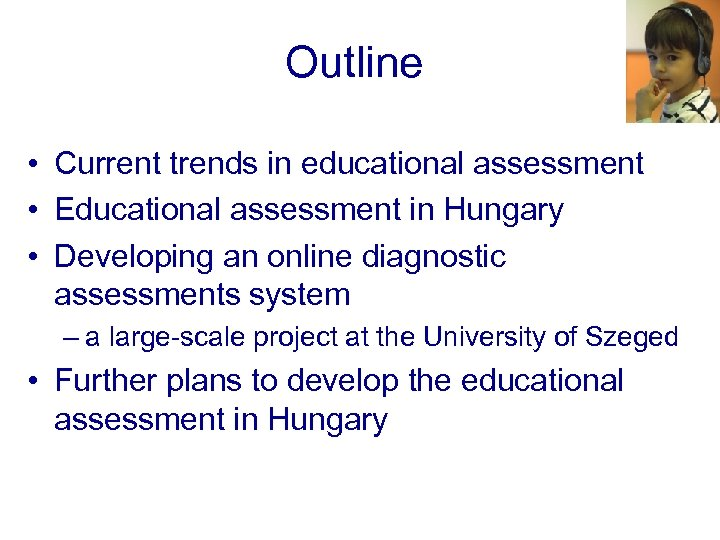 Outline • Current trends in educational assessment • Educational assessment in Hungary • Developing